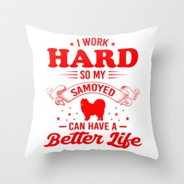 I Work Hard So My Samoyed Can Have A Better Life re Throw Pillow