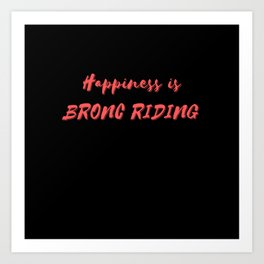 Happiness is Bronc Riding Art Print
