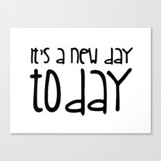 It's a new day today Canvas Print