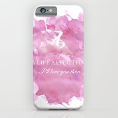 I'll Love You Then iPhone 6s Slim Case