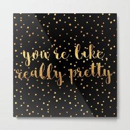 You're Like, Really Pretty - Black Gold Metal Print