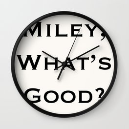 Miley, What's Good? Wall Clock