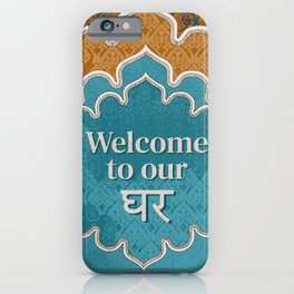 Welcome to Our Home ( desi )  iPhone Case