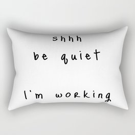 shhh be quiet I'm working v1 - BLACK font Rectangular Pillow