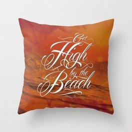 Get high by the beach Throw Pillow