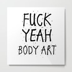 FUCK YEAH BODY ART Metal Print