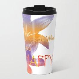 Choose What Makes You Happy Travel Mug