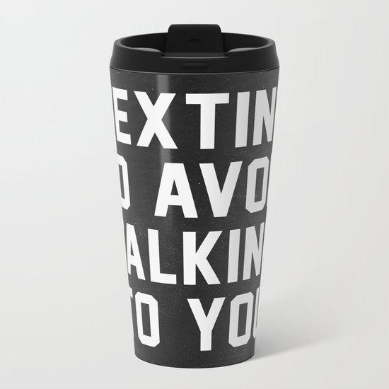 Texting to avoid talking to you Metal Travel Mug