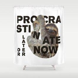 Procrastinate Now Shower Curtain