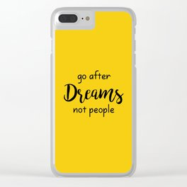 Go after Dreams Not people Clear iPhone Case