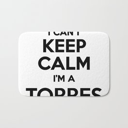I cant keep calm I am a TORRES Bath Mat
