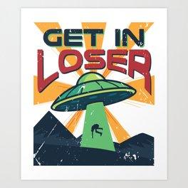 Get In Loser Vintage Alien UFO Stuff Alien Lovers Gift design Art Print