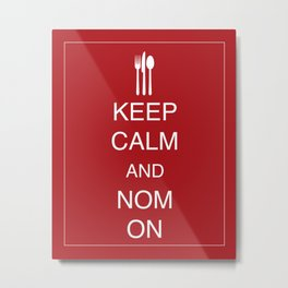 Keep Calm and Nom On print Metal Print