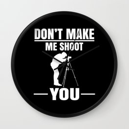 DONT MAKE ME SHOOT YOU CAMERA LOVER Wall Clock