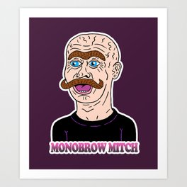 MONOBROW MITCH Art Print