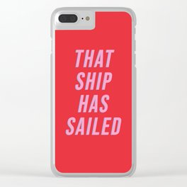 That Ship Has Sailed Clear iPhone Case