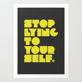 Stop Lying To Yourself Art Print