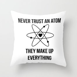 Never trust an atom. They make up everything Throw Pillow