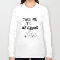 neverland Long Sleeve T-shirts featuring Take me to Neverland  by Vasare Nar
