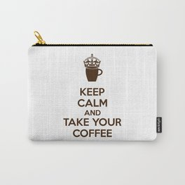 Keep Calm An Take Your Coffee, Funny Gift Carry-All Pouch