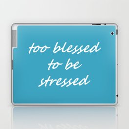 too blessed to be stressed - aqua Laptop & iPad Skin