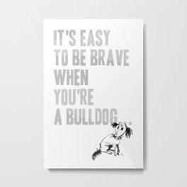 Bravery Metal Print