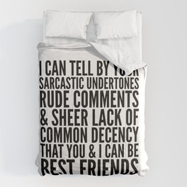 I CAN TELL BY YOUR SARCASTIC UNDERTONES, RUDE COMMENTS... CAN BE BEST FRIENDS Comforters