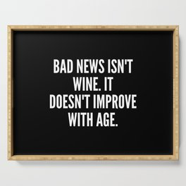 Bad news isn t wine It doesn t improve with age Serving Tray