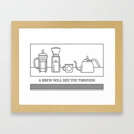 A Brew Will See You Through Poster - French Press Framed Art Print