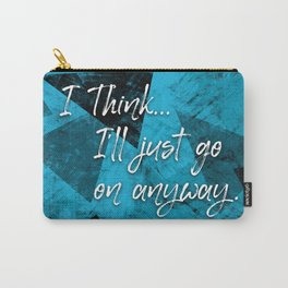 I'll Go On Anyway — Quote Carry-All Pouch