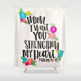 Psalm 27: 15 When I Wait You Strengthen My Heart Shower Curtain