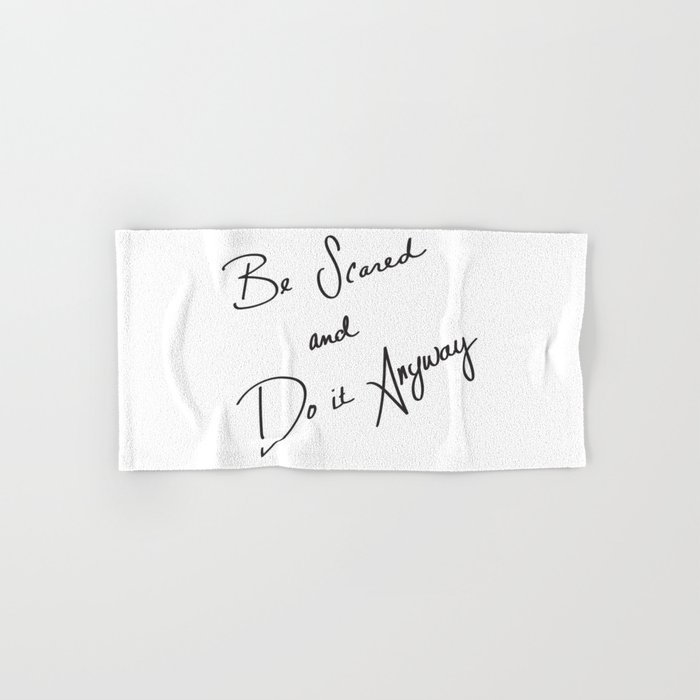 Be Scared and Do It Anyway Hand & Bath Towel