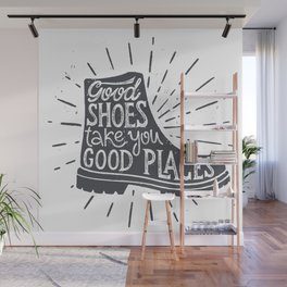 Good shoes take you good places Wall Mural