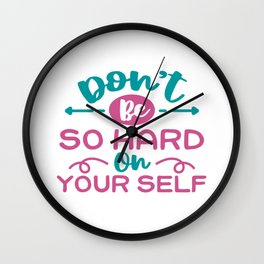 don't be so hard on yourself Wall Clock
