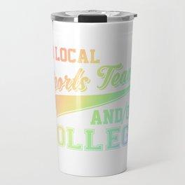 Go Local Sports Team And/Or College Soft Rainbow Travel Mug