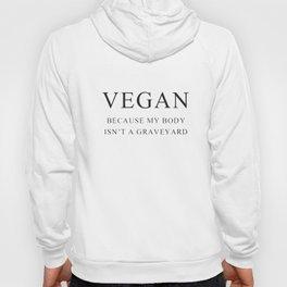 Vegan Because My Body Isn't A Graveyard Vegan t-shirts Hoody