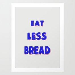 Eat Less Bread Art Print