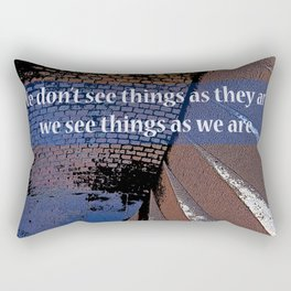 We see things not as they are  Rectangular Pillow