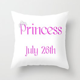 A Princess Is Born On July 26th Funny Birthday Throw Pillow