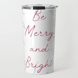 Be Merry and Bright - mistletoe design Travel Mug