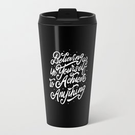Believing In Yourself To Achieve Anything Travel Mug