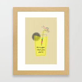 life is a glass of juice, drink it! Framed Art Print