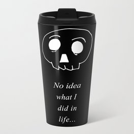 No idea what I did in life Metal Travel Mug