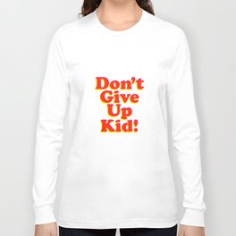 Don't Give Up Kid red yellow pink motivational typography poster bedroom wall home decor Art Print Long Sleeve T-shirt