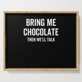 Bring Me Chocolate Then We'll Talk Serving Tray