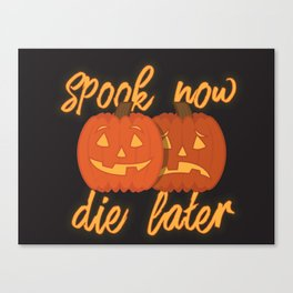 Spook Now Die Later Canvas Print