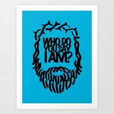 Who do you say I am? Art Print