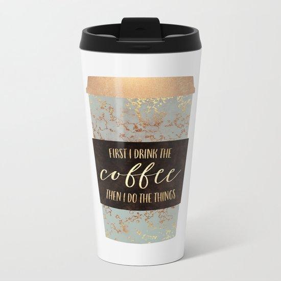 First I Drink The Coffee 1 Metal Travel Mug