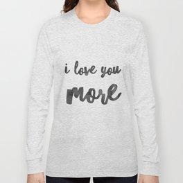 I love you more Long Sleeve T-shirt