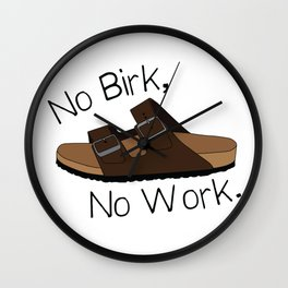 No Birk No Work Wall Clock